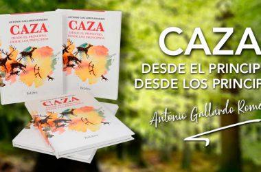 Caza, desde el principio, desde los principios de Antonio Gallardo Romero.